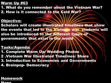 Warm Up #63 1. What do you remember about the Vietnam War? 2. How is it connected to the Cold War? Objective: Scholars will create illustrated timelines.