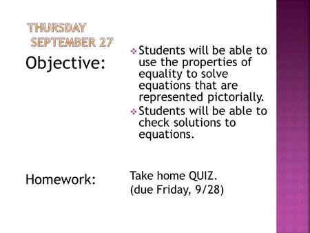 Objective: Homework:  Students will be able to use the properties of equality to solve equations that are represented pictorially.  Students will be.