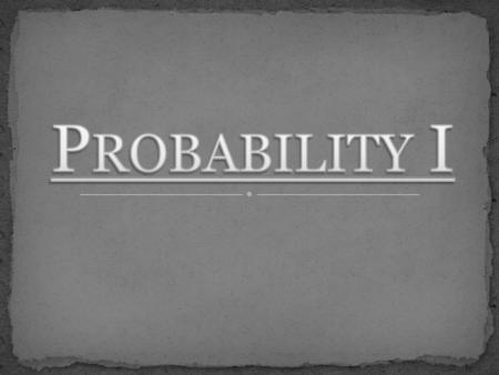 Probability of A occurring P(A) Sum of all possible outcomes = 1.