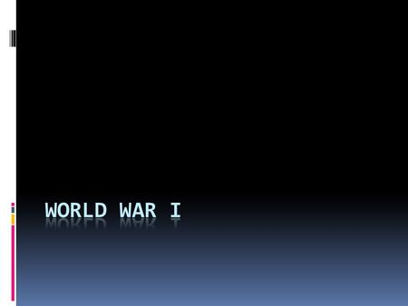 WWI  What?  War invovling nearly all the nations of the World.  When?  1914-1918.