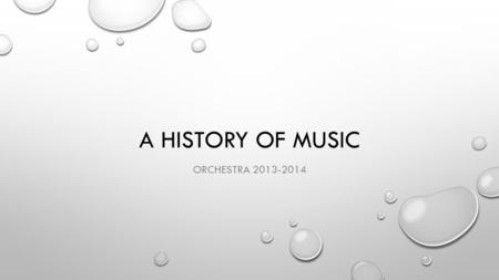 "A HISTORY OF MUSIC ORCHESTRA 2013-2014. BAROQUE PERIOD BAROQUE MEANS ""ODDLY SHAPED PEARL"" 1600-1750 PERIOD RIGHT AFTER MIDEIVAL A TIME OF EXPLORATION."
