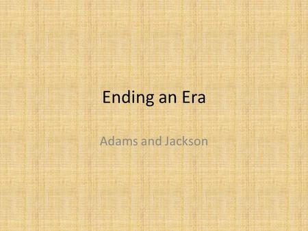 Ending an Era Adams and Jackson.