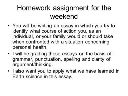 Homework assignment for the weekend You will be writing an essay in which you try to identify what course of action you, as an individual, or your family.