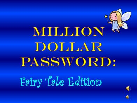 Fairy Tale Edition Welcome to Million Dollar Password! Hi! I'm Regis Philbin, your Million Dollar Password host and guide to winning a million buckaroos!