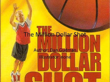 The Million Dollar Shot Author: Dan Gudman Illustrator: none.