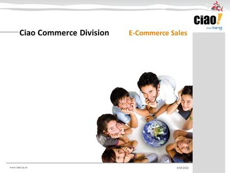 Ciao Commerce Division E-Commerce Sales 4/30/2010 www.ciao.co.uk.
