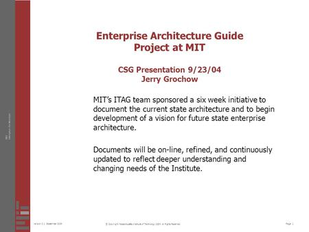 Page 1Version 0.1 September 2004 MITEnterprise Architecture © Copyright Massachusetts Institute of Technology 2004, All Rights Reserved Enterprise Architecture.
