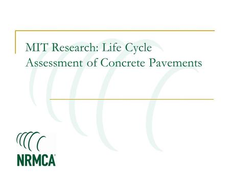 MIT Research: Life Cycle Assessment of Concrete Pavements.