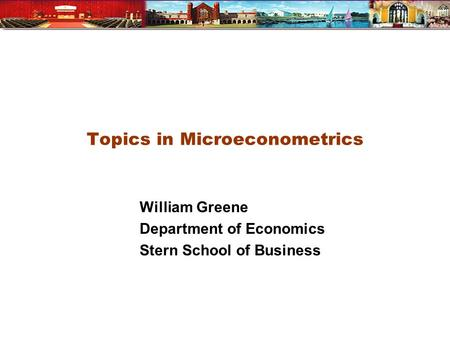 Topics in Microeconometrics William Greene Department of Economics Stern School of Business.