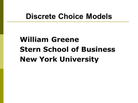 Discrete Choice Models William Greene Stern School of Business New York University.