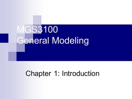MGS3100 General Modeling Chapter 1: Introduction.