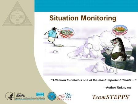 "Situation Monitoring ""Attention to detail is one of the most important details ..."" –Author Unknown ®"