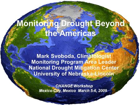 Mark Svoboda, Climatologist Monitoring Program Area Leader National Drought Mitigation Center University of Nebraska-Lincoln Monitoring Drought Beyond.