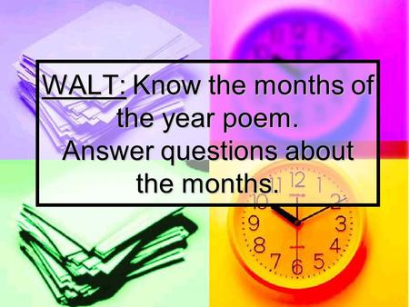 WALT: Know the months of the year poem. Answer questions about the months.