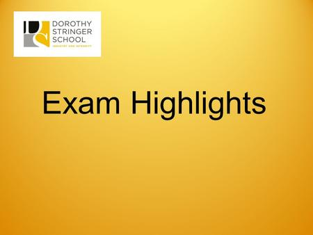 Exam Highlights. Headlines 5 A*-C with E & M down to 67% 2 nd highest in B&H 2 nd highest in our history Number of A/A* grades up 60% from 235 to 388.