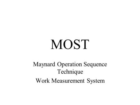 MOST Maynard Operation Sequence Technique Work Measurement System.