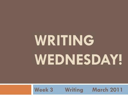 WRITING WEDNESDAY! Week 3 Writing March 2011. Agenda  1. Research topics  2. Research sources.