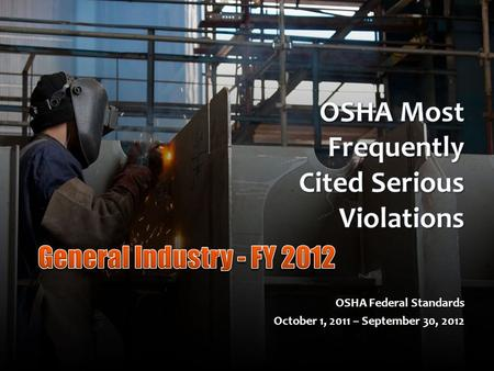 OSHA Federal Standards October 1, 2011 – September 30, 2012.