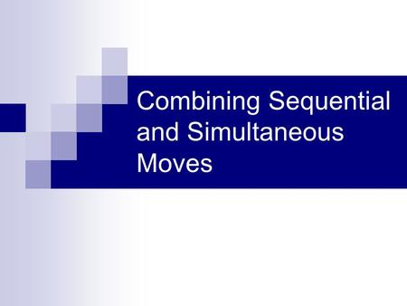 Combining Sequential and Simultaneous Moves. Simultaneous-move games in tree from Moves are simultaneous because players cannot observe opponents' decisions.