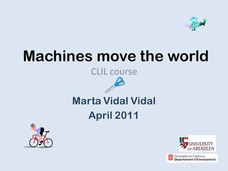 Machines move the world CLIL course Marta Vidal Vidal April 2011.