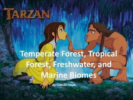 Temperate Forest, Tropical Forest, Freshwater, and Marine Biomes By Colleen Funck.
