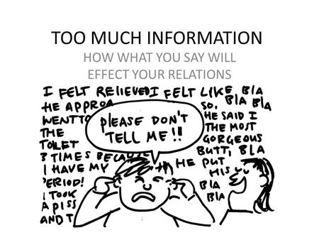 TOO MUCH INFORMATION HOW WHAT YOU SAY WILL EFFECT YOUR RELATIONS.