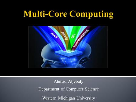Ahmad Aljebaly Department of Computer Science Western Michigan University.