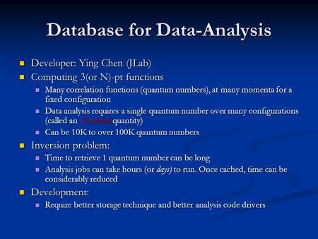Database for Data-Analysis Developer: Ying Chen (JLab) Developer: Ying Chen (JLab) Computing 3(or N)-pt functions Computing 3(or N)-pt functions Many correlation.
