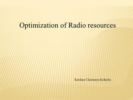 Optimization of Radio resources Krishna Chaitanya Kokatla.