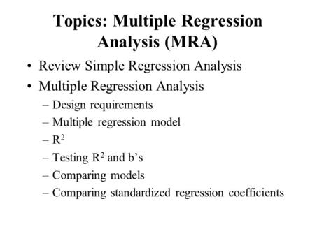 Topics: Multiple Regression Analysis (MRA)