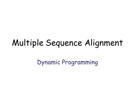 Multiple Sequence Alignment Dynamic Programming. Multiple Sequence Alignment VTISCTGSSSNIGAG  NHVKWYQQLPG VTISCTGTSSNIGS  ITVNWYQQLPG LRLSCSSSGFIFSS.