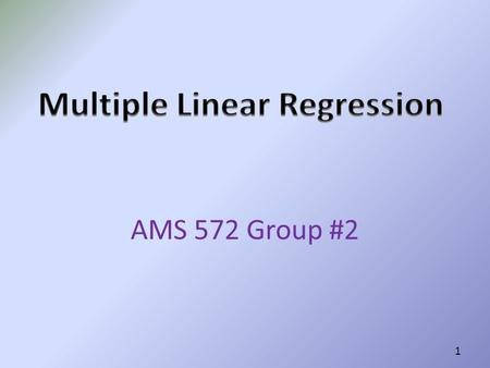 AMS 572 Group #2 1. 2 3 Outline Jinmiao Fu—Introduction and History Ning Ma—Establish and Fitting of the model Ruoyu Zhou—Multiple Regression Model.