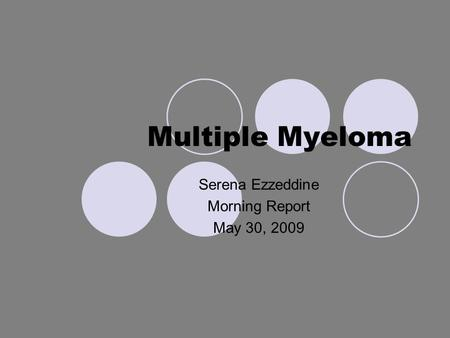 Multiple Myeloma Serena Ezzeddine Morning Report May 30, 2009.