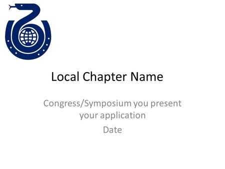 Local Chapter Name Congress/Symposium you present your application Date.