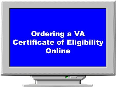 Ordering a VA Certificate of Eligibility Online It's easy! It's instantaneous in many cases! It's free! Electronic Certificate of Eligibility (COE)