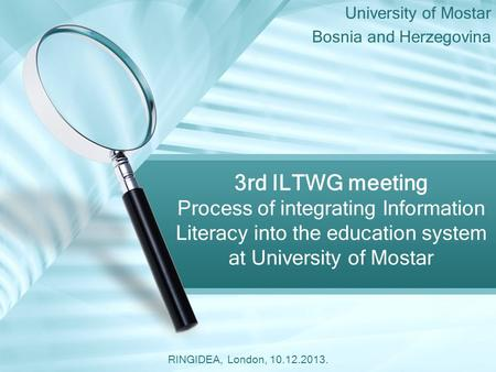 University of Mostar Bosnia and Herzegovina 3rd ILTWG meeting Process of integrating Information Literacy into the education system at University of Mostar.