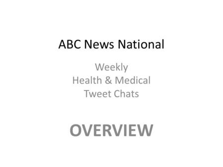 ABC News National Weekly Health & Medical Tweet Chats OVERVIEW.