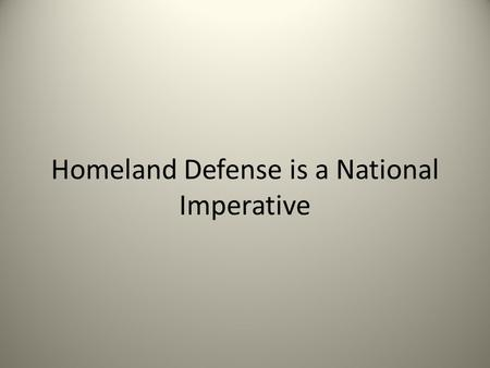 Homeland Defense is a National Imperative. Definitions Homeland Defense- – Joint Publication JP 3-27 states that Homeland Defense is our nation's first.