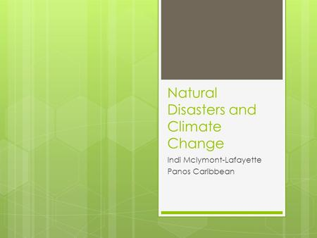 Natural Disasters and Climate Change Indi Mclymont-Lafayette Panos Caribbean.