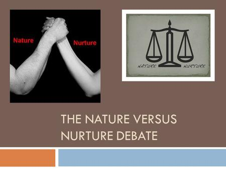 The Nature versus Nurture Debate
