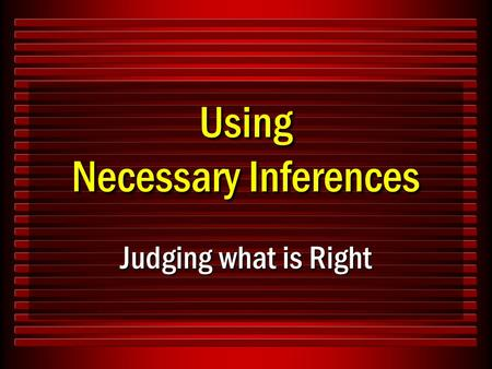 Using Necessary Inferences Judging what is Right.
