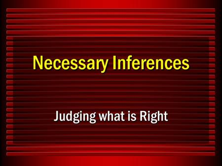 "Necessary Inferences Judging what is Right. 2 What is a Necessary Inference? ""That which, though neither expressly stated nor specifically exemplified,"