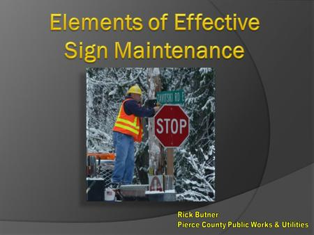 Pierce County Sign Inventory (~1,500 centerline miles of roads)  25,825 traffic signs  2,938 STOP & YIELD signs  6,745 warning (W-series) signs  3,160.