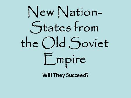 New Nation- States from the Old Soviet Empire Will They Succeed?