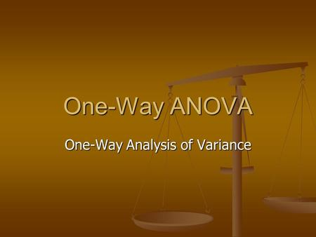One-Way ANOVA One-Way Analysis of Variance. One-Way ANOVA The one-way analysis of variance is used to test the claim that three or more population means.