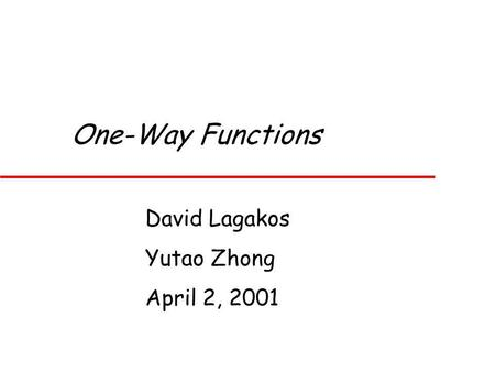 One-Way Functions David Lagakos Yutao Zhong April 2, 2001.