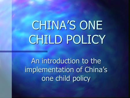 CHINA'S ONE CHILD POLICY An introduction to the implementation of China's one child policy.