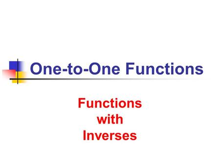 One-to-One Functions Functions with Inverses. 8/10/2013 One-to-One Functions 2 Definition A function f is a one-to-one function if no two ordered pairs.