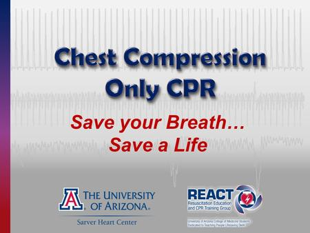 Save your Breath… Save a Life. Sudden Cardiac Arrest — Any Age, Anybody Chris Miller, at age 15, Erika Yee, a band mate who learned compression-only CPR.