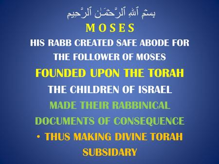 بِسۡمِ ٱللهِ ٱلرَّحۡمَـٰنِ ٱلرَّحِيمِ M O S E S HIS RABB CREATED SAFE ABODE FOR THE FOLLOWER OF MOSES FOUNDED UPON THE TORAH THE CHILDREN OF ISRAEL MADE.